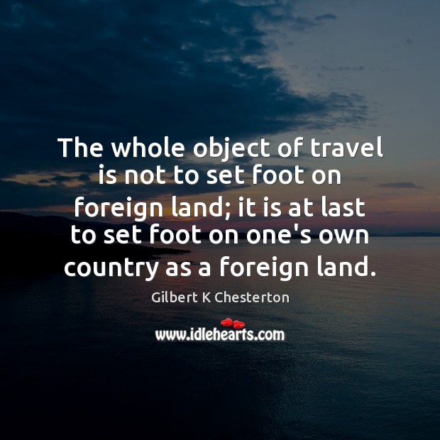 Image, The whole object of travel is not to set foot on foreign