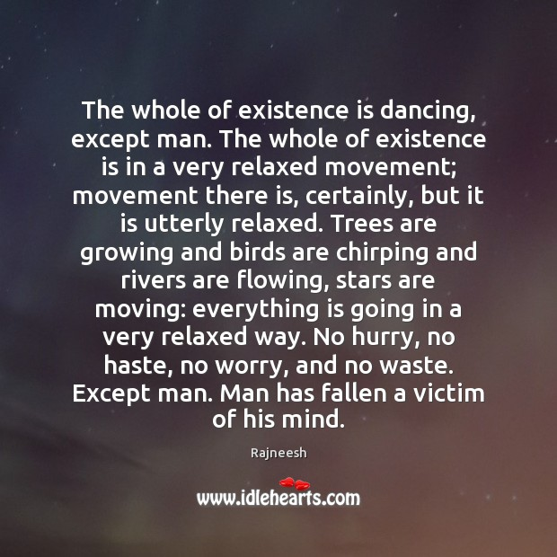 Image, The whole of existence is dancing, except man. The whole of existence