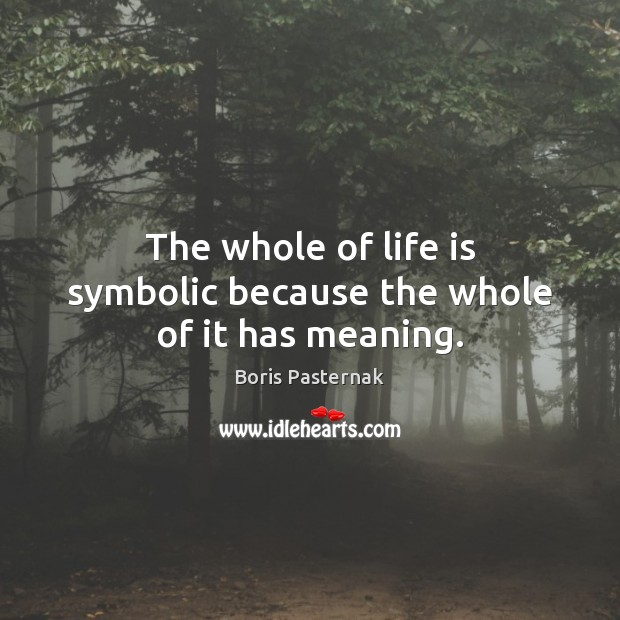 The whole of life is symbolic because the whole of it has meaning. Image