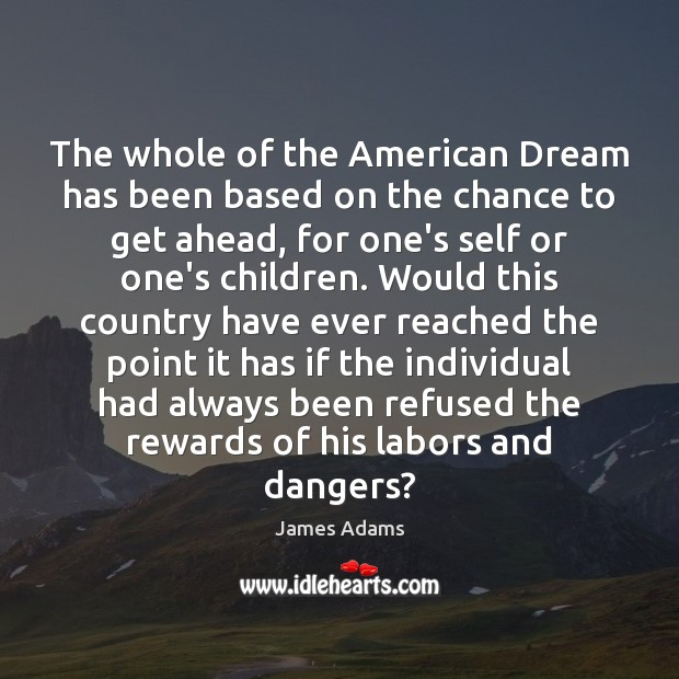 The whole of the American Dream has been based on the chance Image