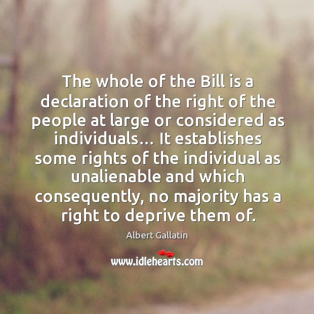Image, The whole of the bill is a declaration of the right of the people at large or considered as individuals…