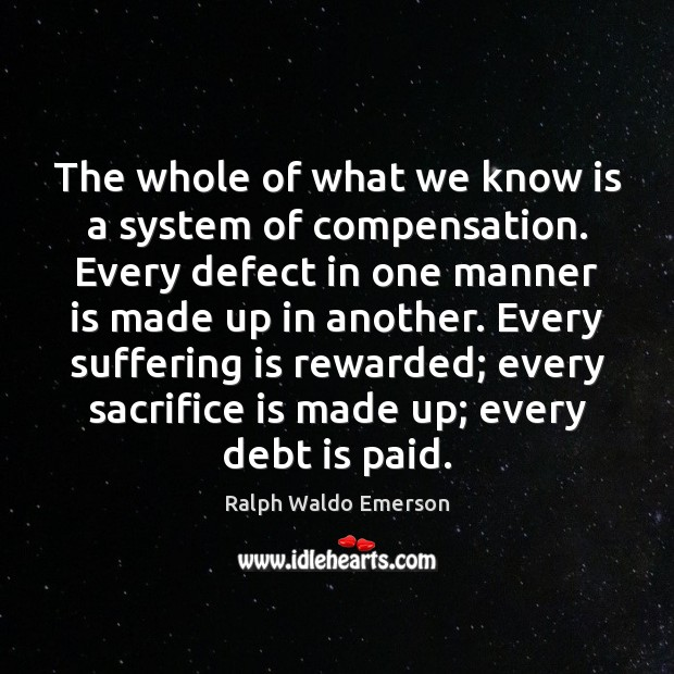 The whole of what we know is a system of compensation. Every Debt Quotes Image