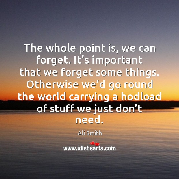 The whole point is, we can forget. It's important that we Image