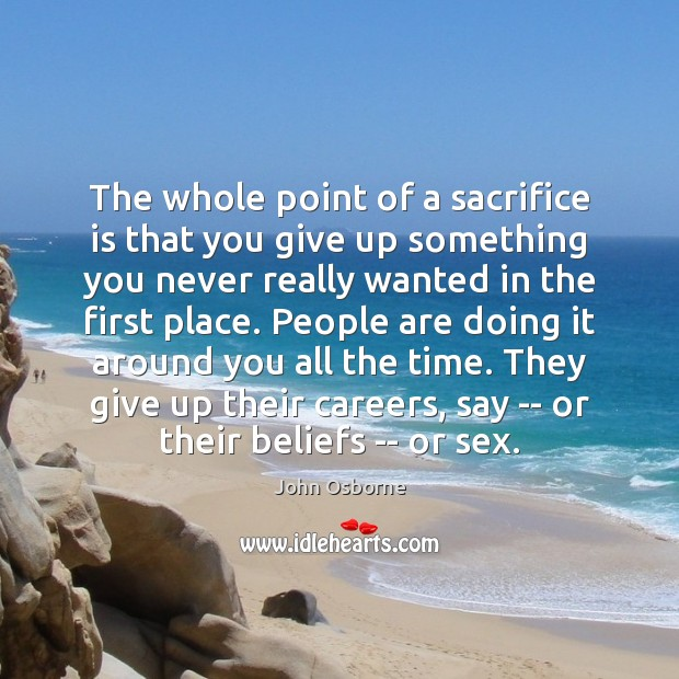 The whole point of a sacrifice is that you give up something Sacrifice Quotes Image