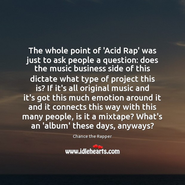 The whole point of 'Acid Rap' was just to ask people a Image