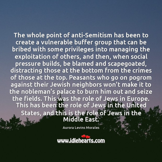 Image, The whole point of anti-Semitism has been to create a vulnerable buffer