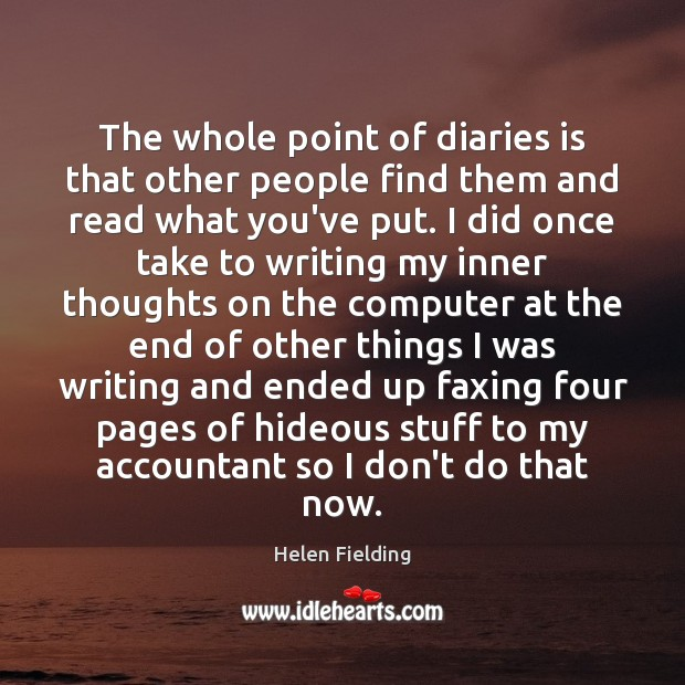 The whole point of diaries is that other people find them and Image