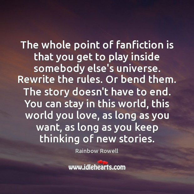 The whole point of fanfiction is that you get to play inside Rainbow Rowell Picture Quote