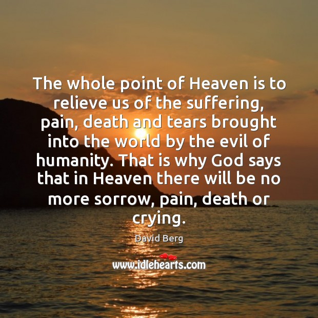 The whole point of Heaven is to relieve us of the suffering, David Berg Picture Quote