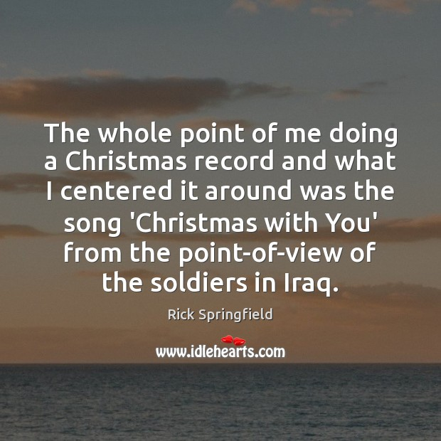 The whole point of me doing a Christmas record and what I Rick Springfield Picture Quote