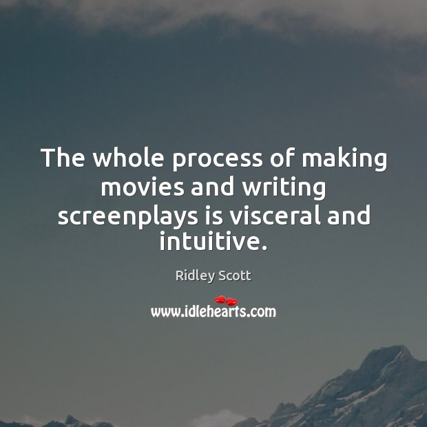 The whole process of making movies and writing screenplays is visceral and intuitive. Movies Quotes Image