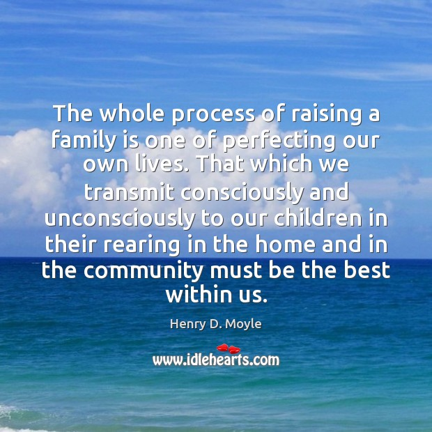 The whole process of raising a family is one of perfecting our Family Quotes Image