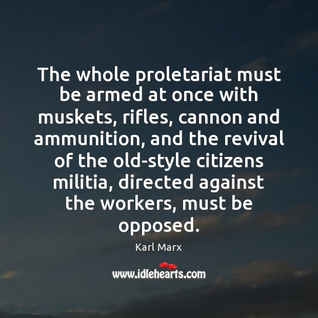 The whole proletariat must be armed at once with muskets, rifles, cannon Image