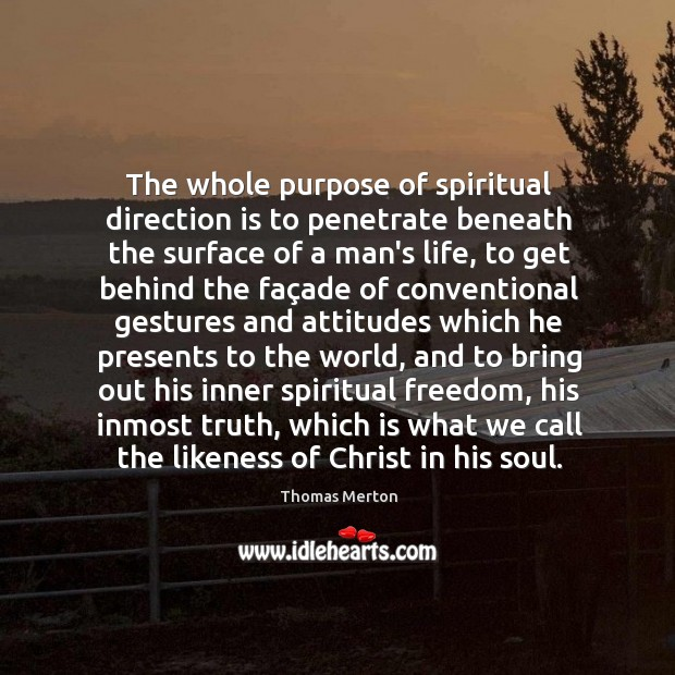 The whole purpose of spiritual direction is to penetrate beneath the surface Image