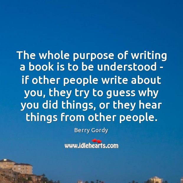 Image, The whole purpose of writing a book is to be understood –