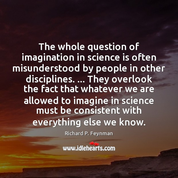 Image, The whole question of imagination in science is often misunderstood by people