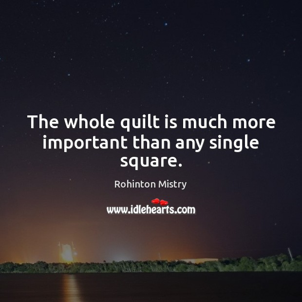 The whole quilt is much more important than any single square. Image