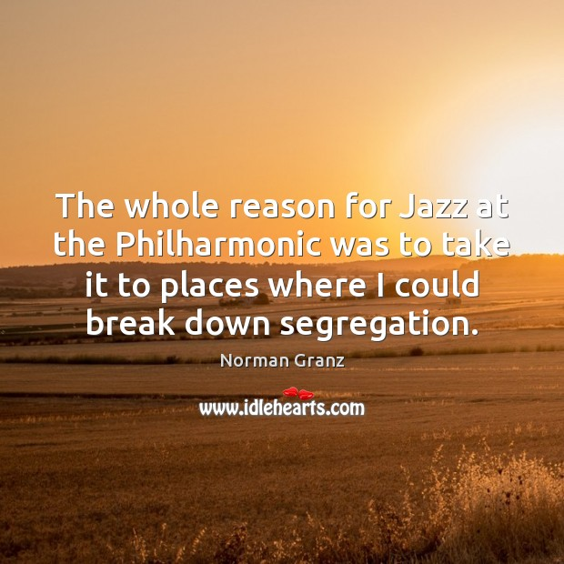 The whole reason for Jazz at the Philharmonic was to take it Image
