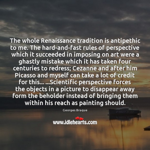 Image, The whole Renaissance tradition is antipethic to me. The hard-and-fast rules of