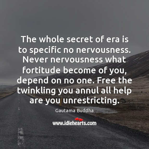 The whole secret of era is to specific no nervousness. Never nervousness Image