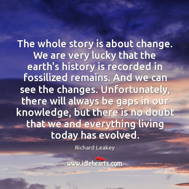 The whole story is about change. We are very lucky that the Image