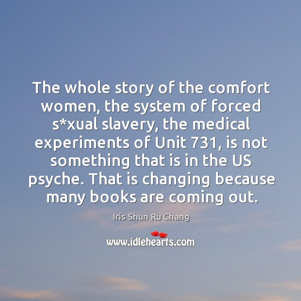 The whole story of the comfort women, the system of forced s*xual slavery Iris Shun Ru Chang Picture Quote