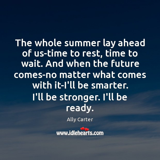 The whole summer lay ahead of us-time to rest, time to wait. Image