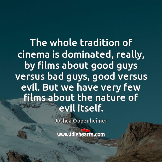 The whole tradition of cinema is dominated, really, by films about good Image