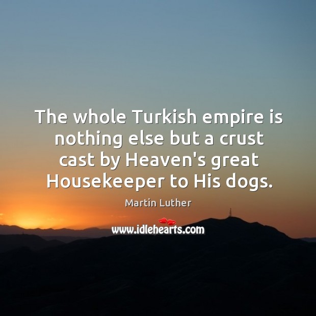 The whole Turkish empire is nothing else but a crust cast by Image
