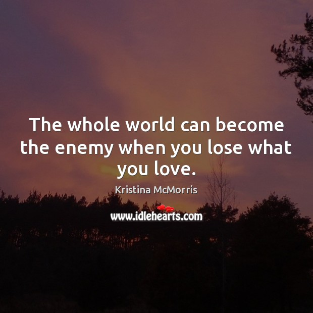 The whole world can become the enemy when you lose what you love. Image