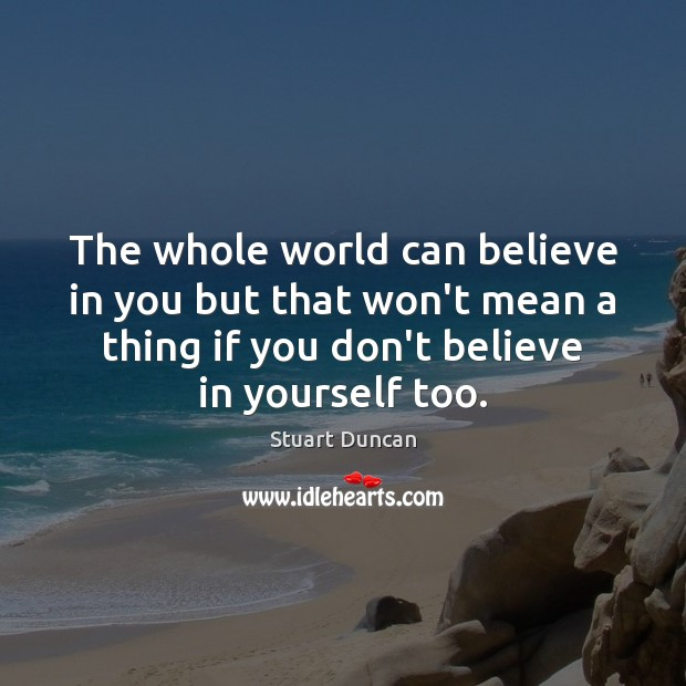 The whole world can believe in you but that won't mean a Believe in Yourself Quotes Image
