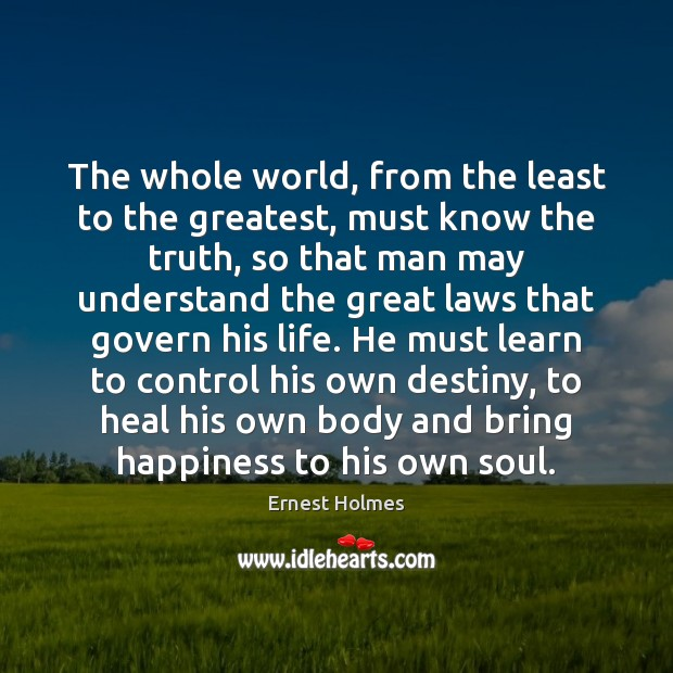 The whole world, from the least to the greatest, must know the Ernest Holmes Picture Quote