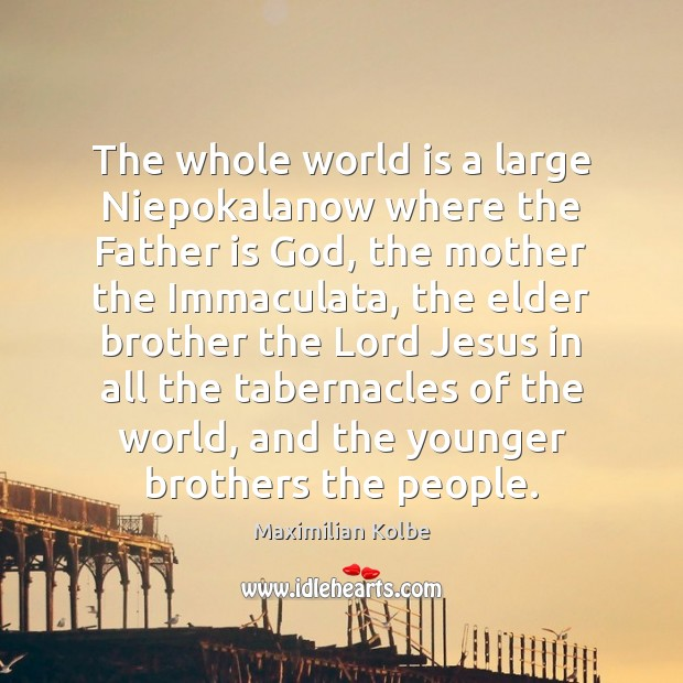 The whole world is a large Niepokalanow where the Father is God, Image