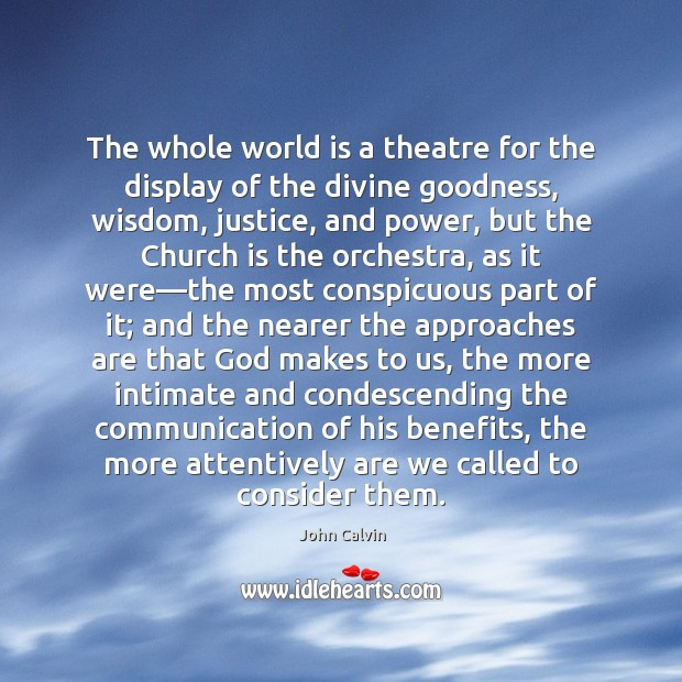 The whole world is a theatre for the display of the divine John Calvin Picture Quote