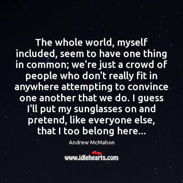 Image, The whole world, myself included, seem to have one thing in common;