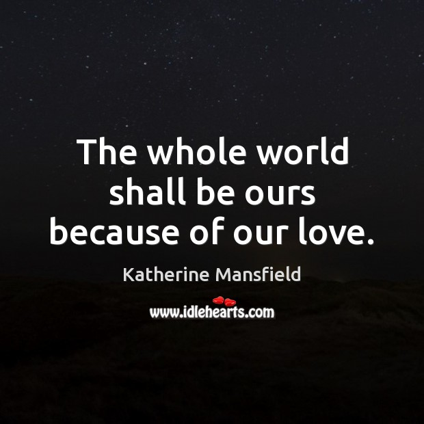 The whole world shall be ours because of our love. Image