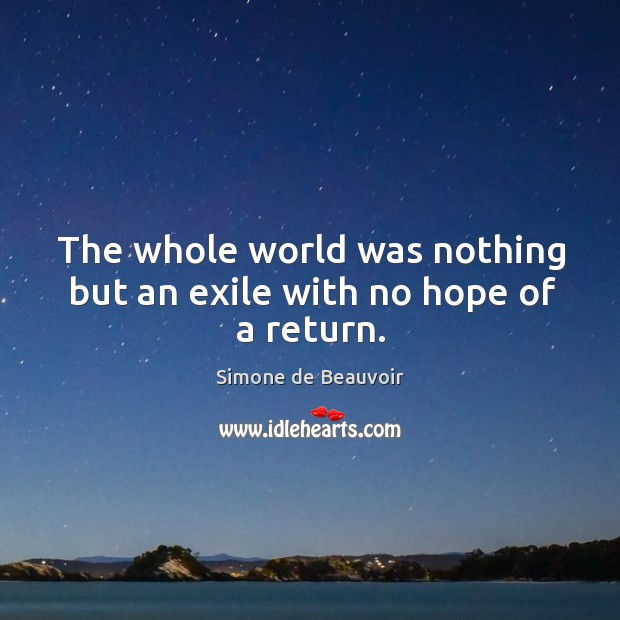 The whole world was nothing but an exile with no hope of a return. Image