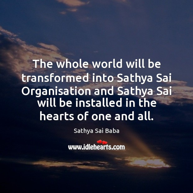The whole world will be transformed into Sathya Sai Organisation and Sathya Sathya Sai Baba Picture Quote