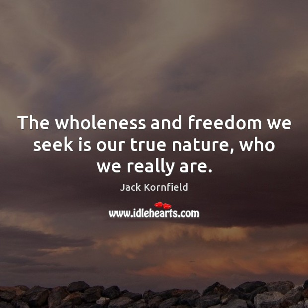 The wholeness and freedom we seek is our true nature, who we really are. Image