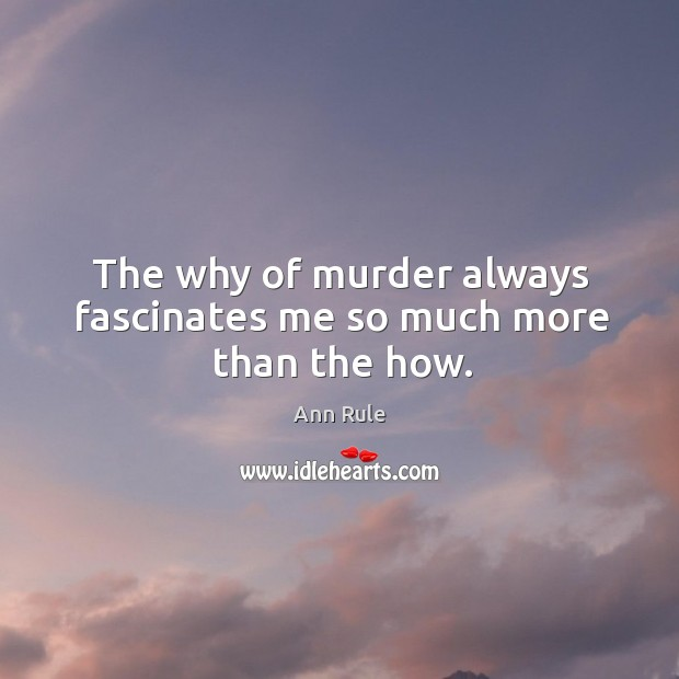 The why of murder always fascinates me so much more than the how. Image