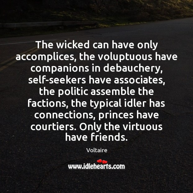 Image, The wicked can have only accomplices, the voluptuous have companions in debauchery,