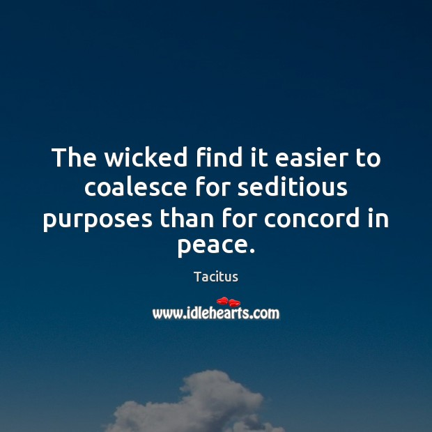 The wicked find it easier to coalesce for seditious purposes than for concord in peace. Image