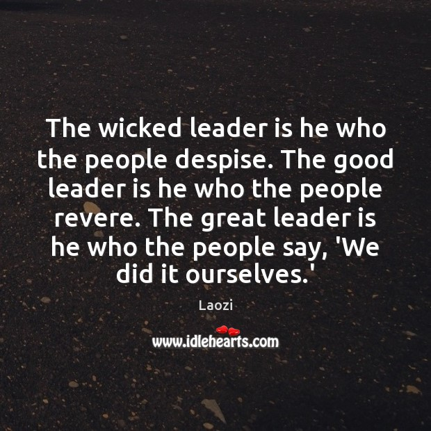 Image, The wicked leader is he who the people despise. The good leader