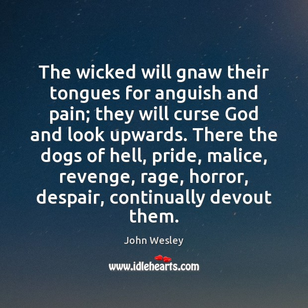 The wicked will gnaw their tongues for anguish and pain; they will John Wesley Picture Quote