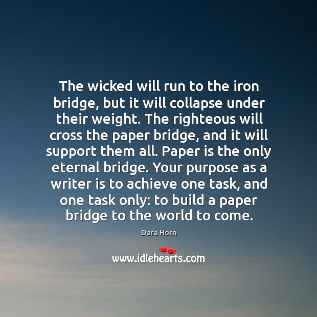 The wicked will run to the iron bridge, but it will collapse Dara Horn Picture Quote