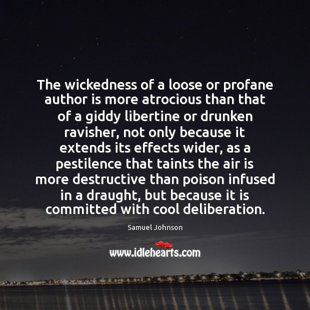 Image, The wickedness of a loose or profane author is more atrocious than