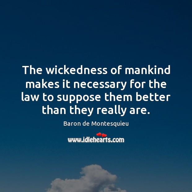 The wickedness of mankind makes it necessary for the law to suppose Image