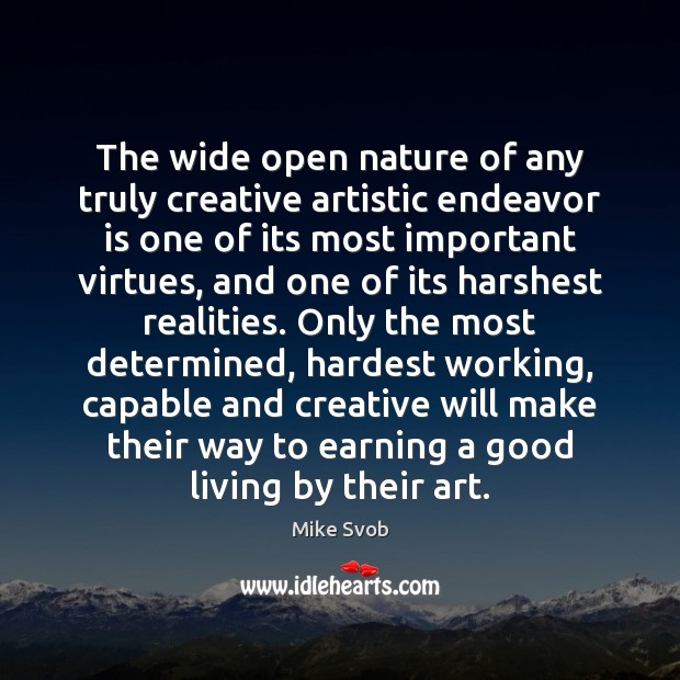 The wide open nature of any truly creative artistic endeavor is one Mike Svob Picture Quote