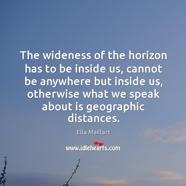 Image, The wideness of the horizon has to be inside us, cannot be anywhere but inside us