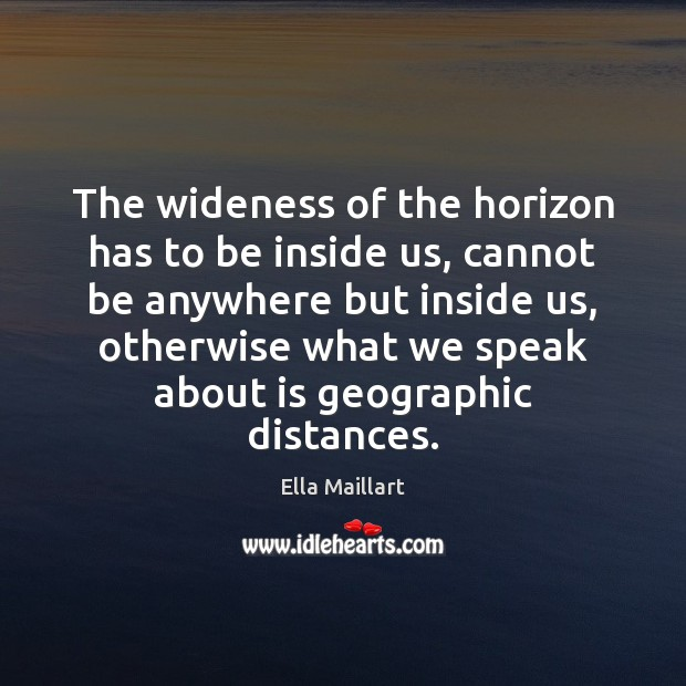 Image, The wideness of the horizon has to be inside us, cannot be